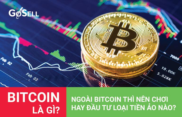 Bitcoin là gì? Ngoài bitcoin thì nên chơi hay đầu tư loại tiền ảo nào?